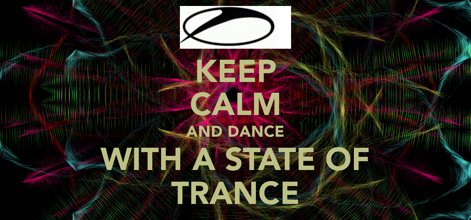KEEP CALM AND DANCE WITH A STATE OF TRANCE   KEEP CALM AND CARRY ON 1500x700
