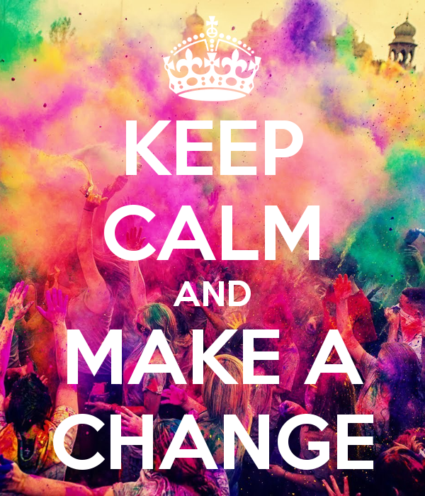 KEEP CALM AND MAKE A CHANGE   KEEP CALM AND CARRY ON Image Generator 600x700