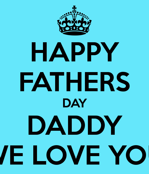 HAPPY FATHERS DAY DADDY WE LOVE YOU   KEEP CALM AND CARRY ON Image 600x700