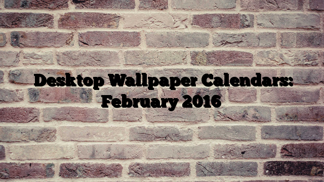 Desktop Wallpaper Calendars February 2016   ADD DanieleMilana 640x360
