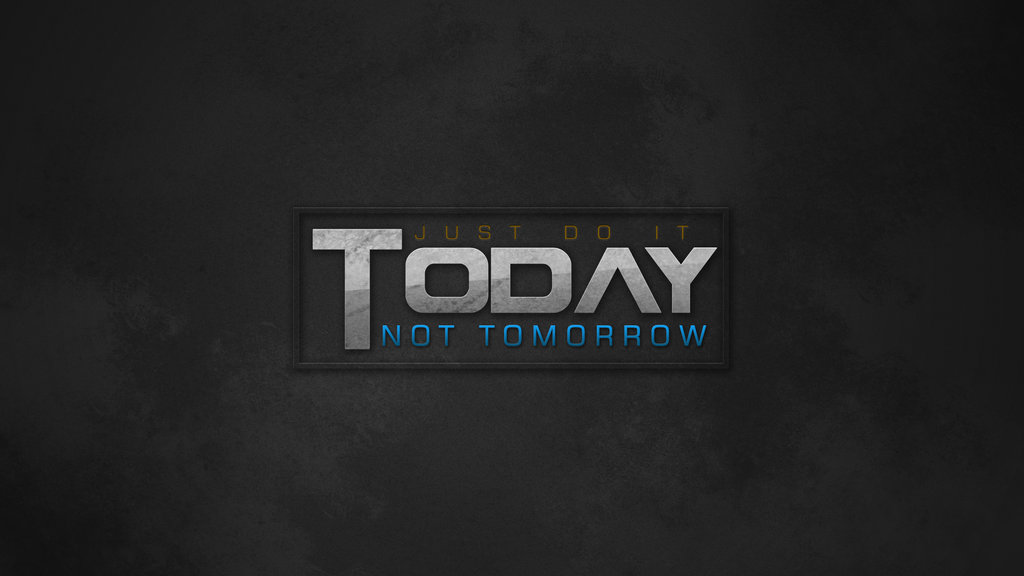 Do It TODAY   Wallpaper by SisayDesigns 1024x576