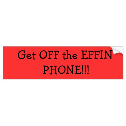 Get Off The Phone Bumper Sticker Search Pictures Photos 512x512
