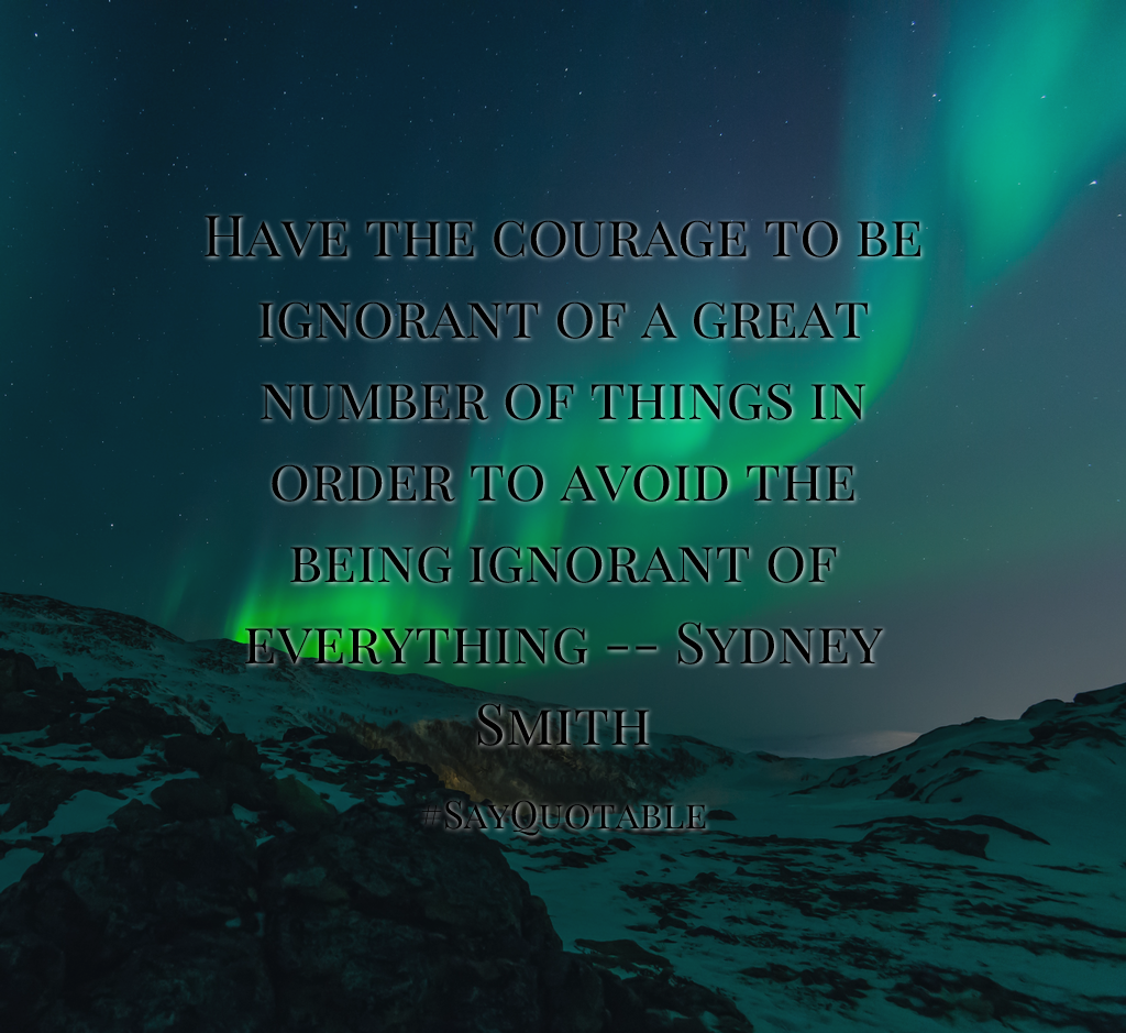 Quotes about Have the courage to be ignorant of a great number of 1024x939