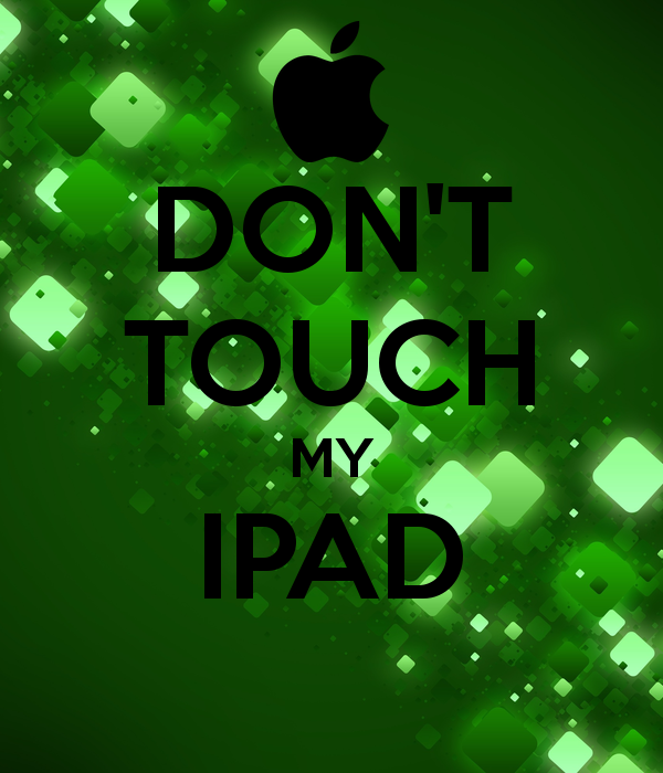Free Download Dont Touch My Ipad Keep Calm And Carry On