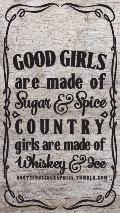 Good girls are made of sugar spice Country girls are made of 423x750
