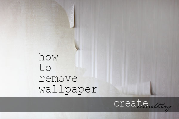 How To Remove Wallpaper The Love of Creating 600x400
