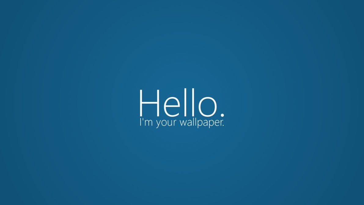 Hello Im your wallpaper by Cookiemanster 1191x670