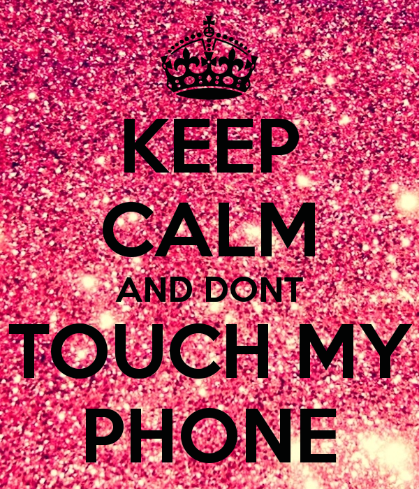 KEEP CALM AND DONT TOUCH MY PHONE   KEEP CALM AND CARRY ON Image 600x700