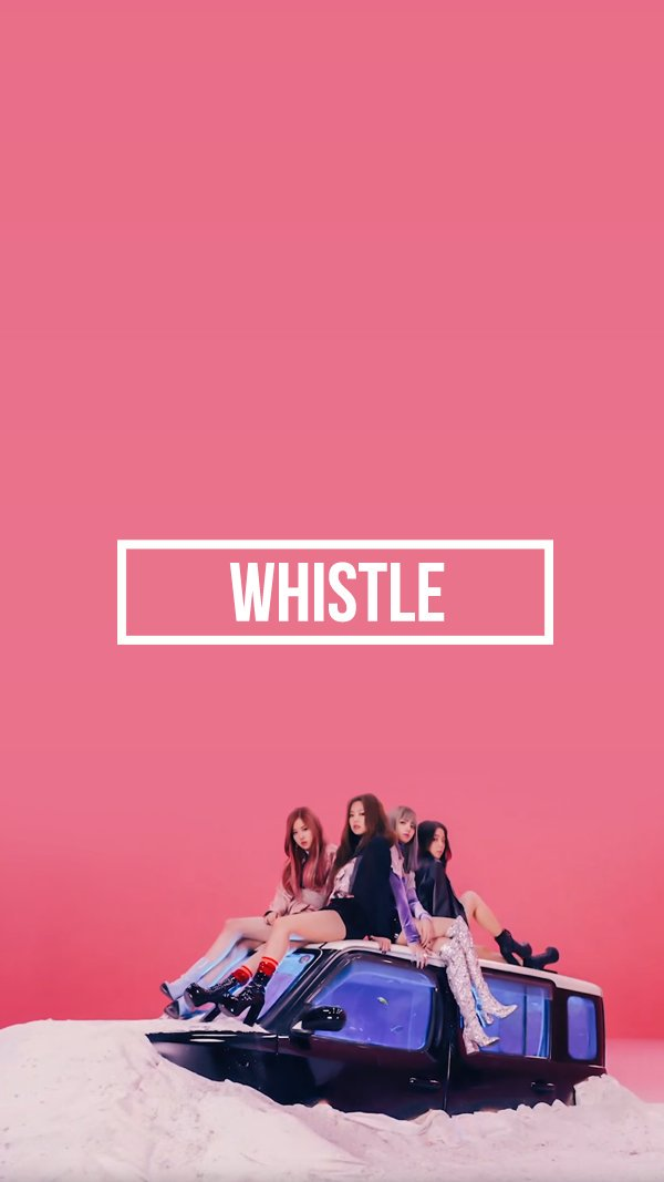 YG Lockscreen World on Twitter 090816 BLACKPINK WHISTLE Phone 600x1067