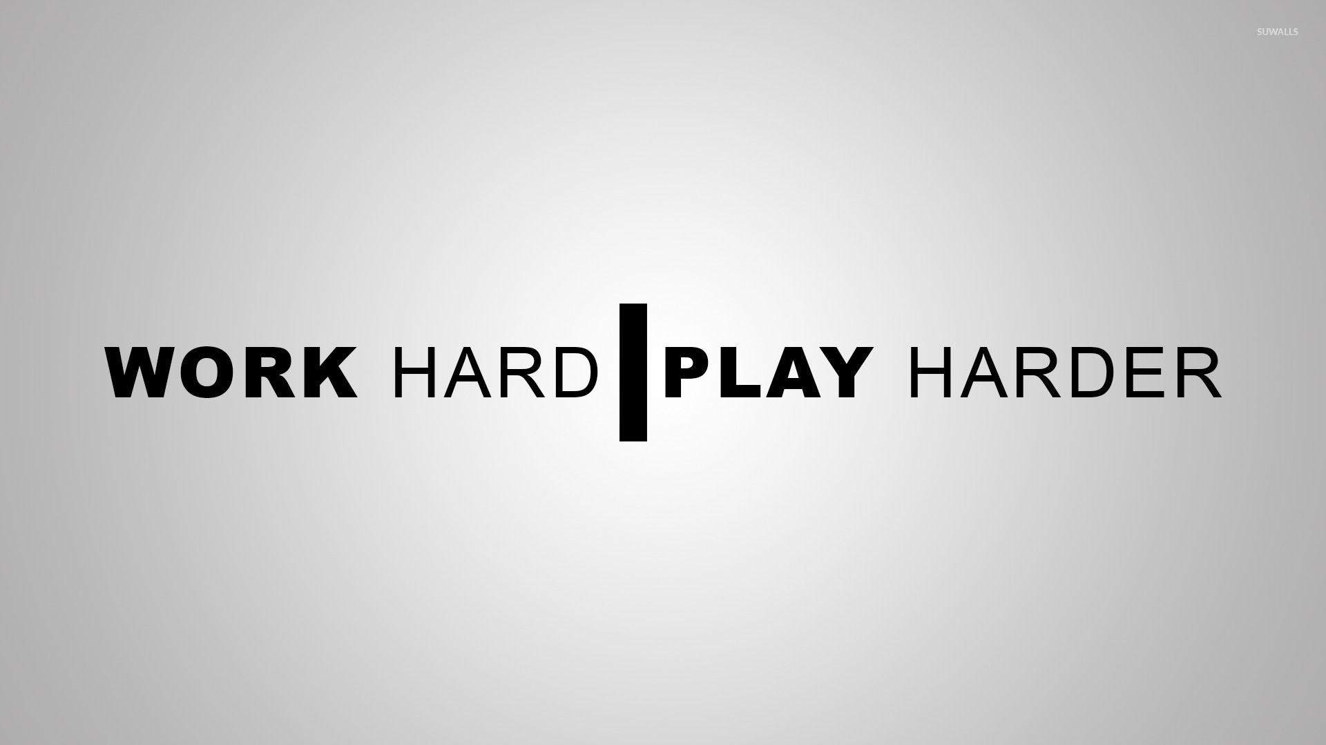Work Hard Play Hard Wallpapers   Top Work Hard Play Hard 1920x1080
