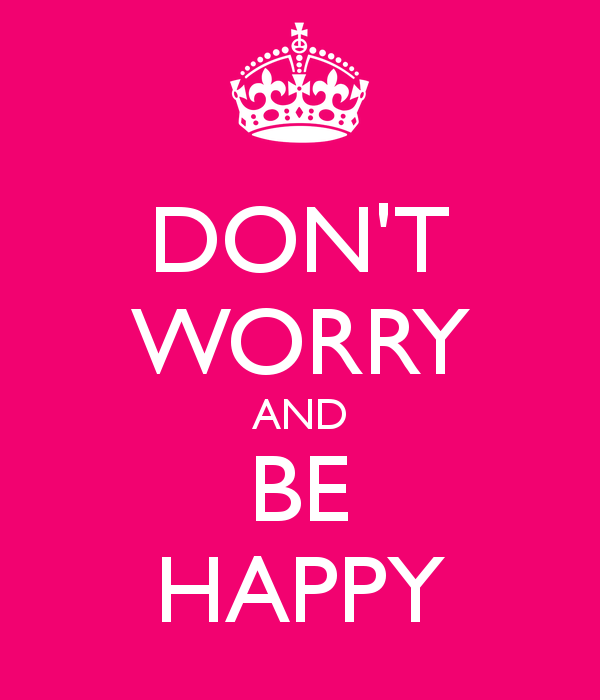DONT WORRY AND BE HAPPY   KEEP CALM AND CARRY ON Image Generator 600x700