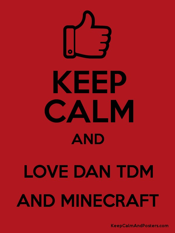KEEP CALM AND LOVE DAN TDM MINECRAFT Poster 600x800