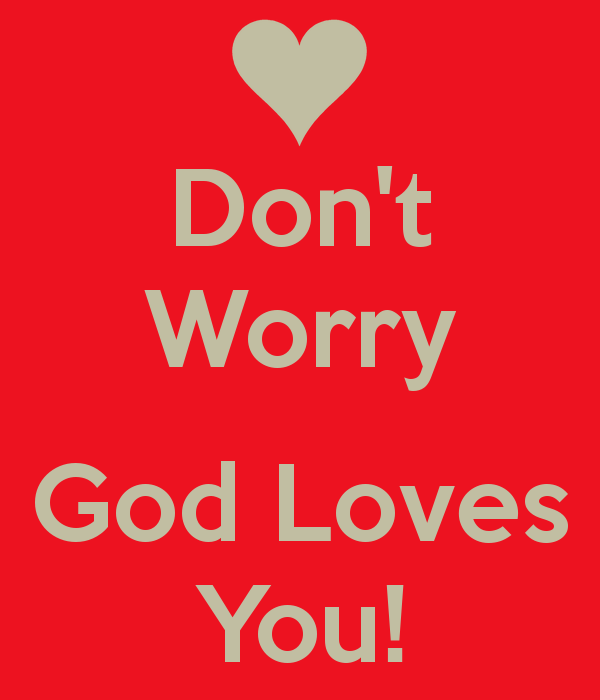 God Loves You Wallpaper Dont worry god loves you 600x700