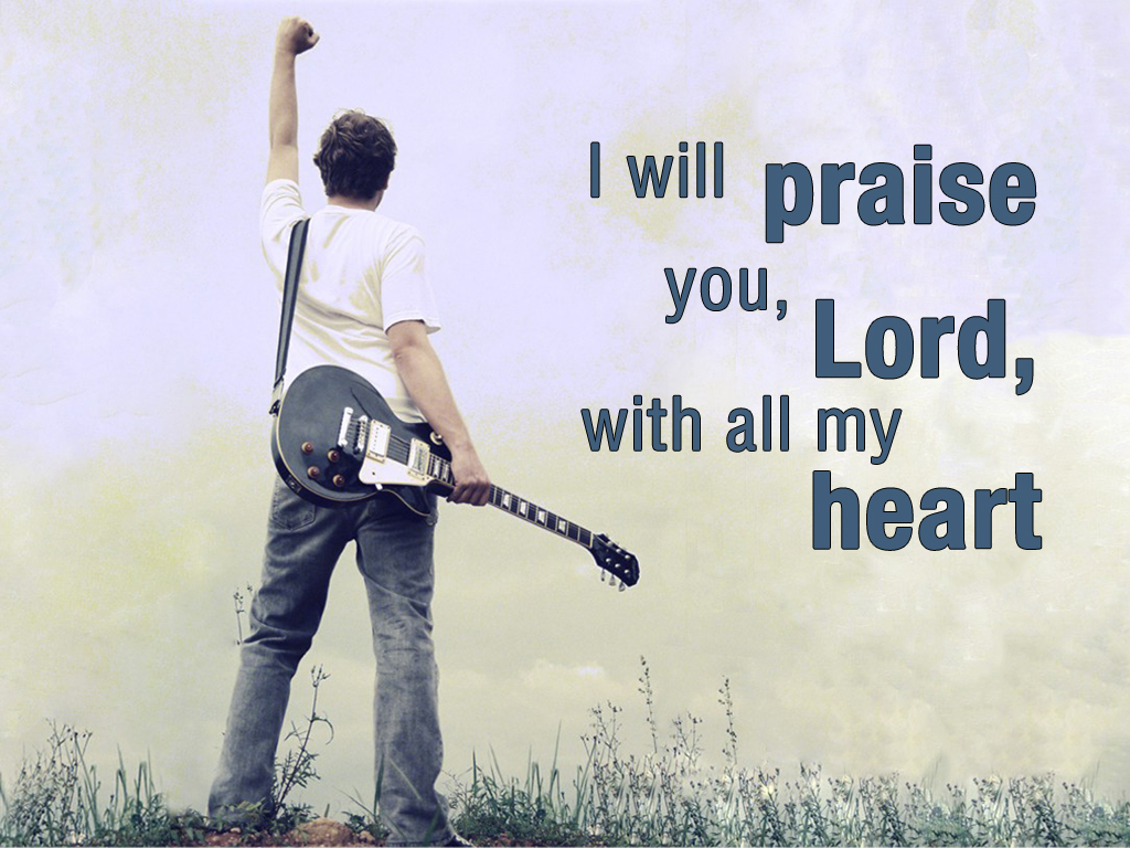 will praise you Lord with all my heart before the gods I 1024x768