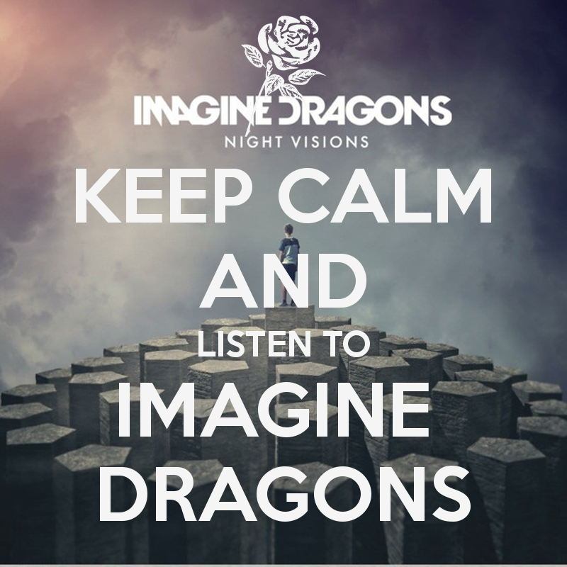KEEP CALM AND LISTEN TO IMAGINE DRAGONS CARRY ON Image 800x800