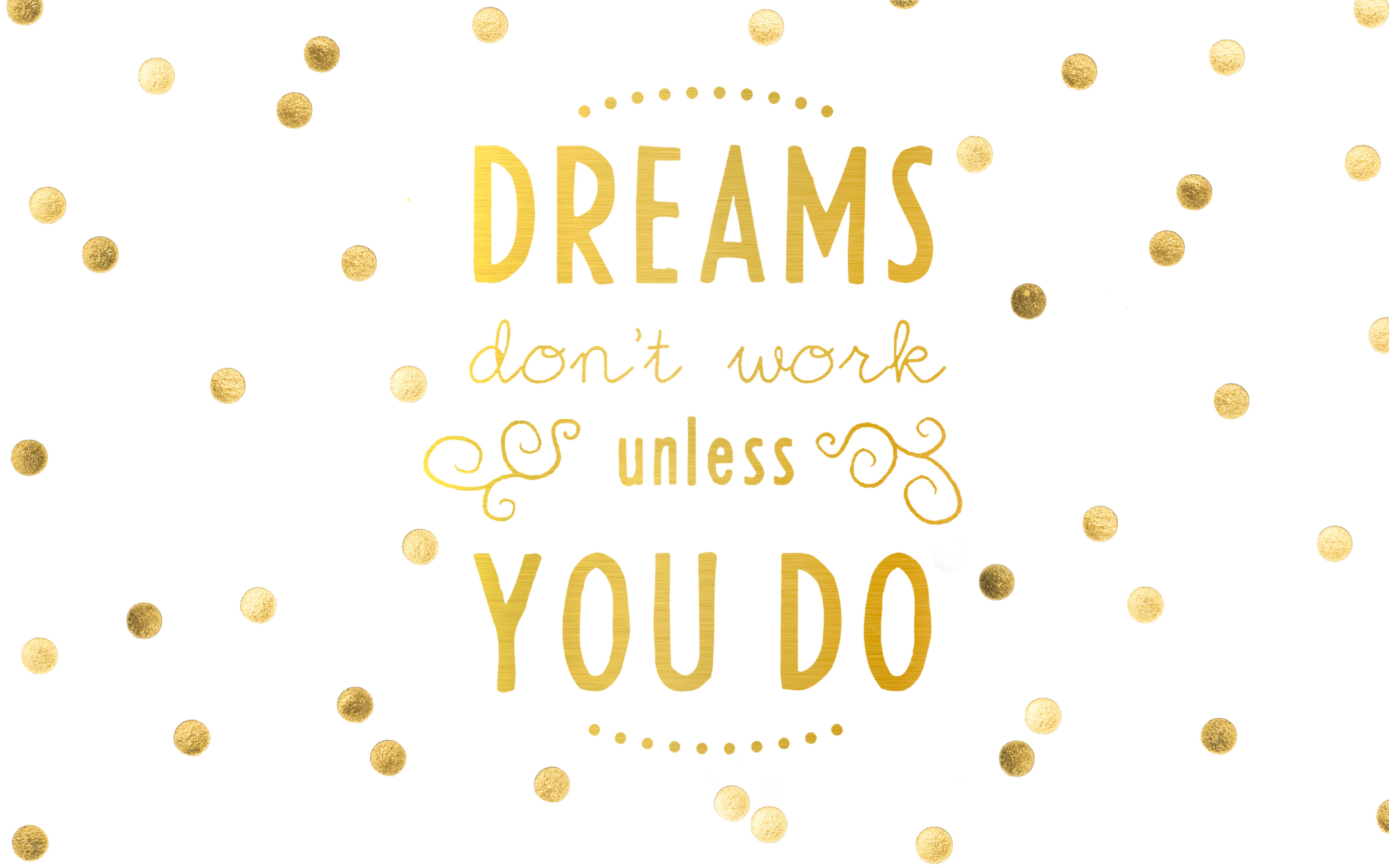 click to download DREAMS DONT WORK UNLESS YOU DO 3867 X 2418 3867x2418