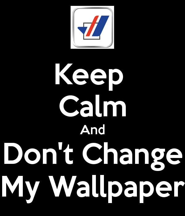 Keep Calm And Dont Change My Wallpaper Poster Neko Keep Calm o 600x700
