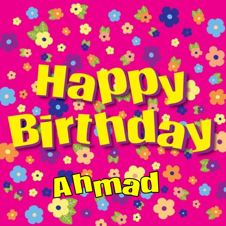Birthday Ahmad Browse our great collection of Happy Birthday Ahmad 751x751