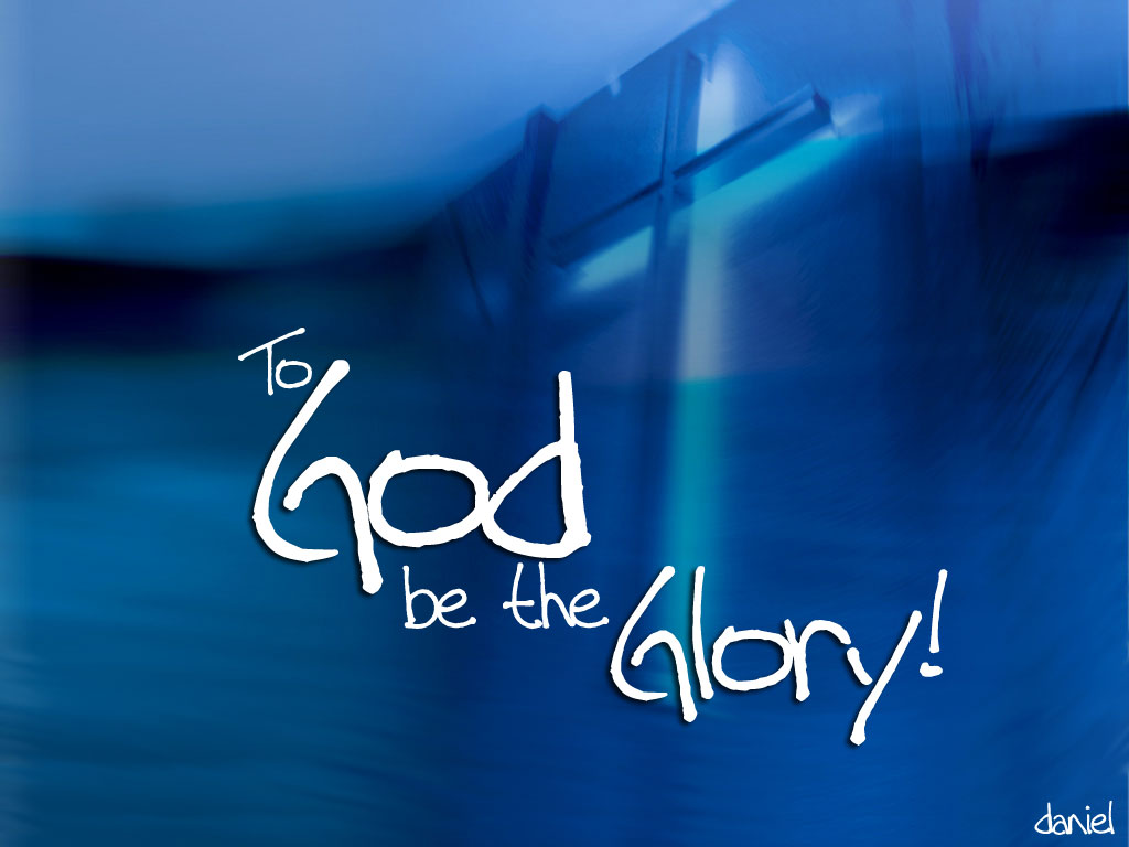 To God be the Glory Wallpaper   Christian Wallpapers and Backgrounds 1024x768