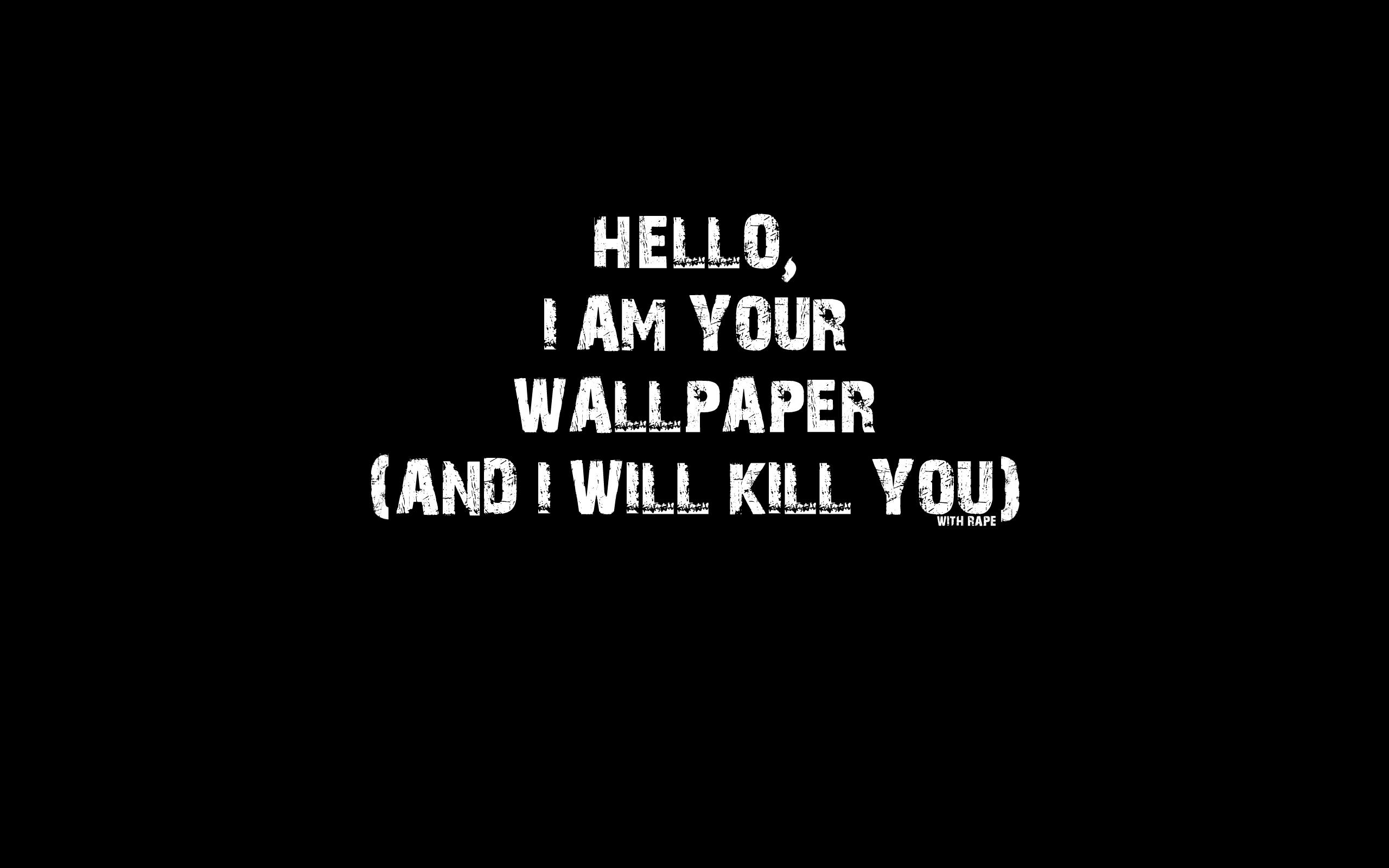 Hello I Am Your Wallpaper Hello i am your wallpaper 2560x1600