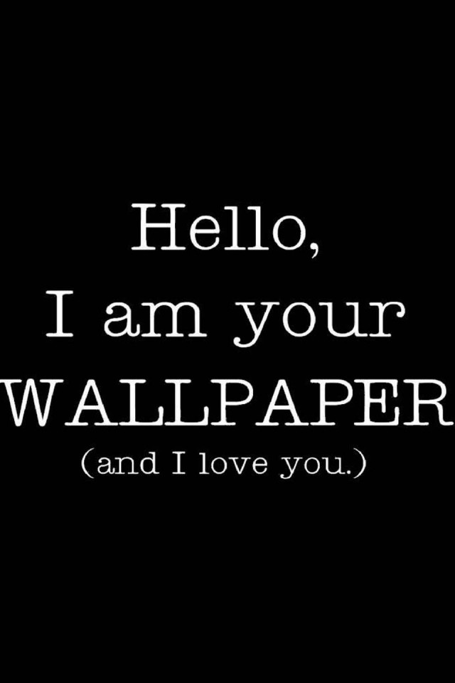im your wallpaper and i love you 960x640 640x960