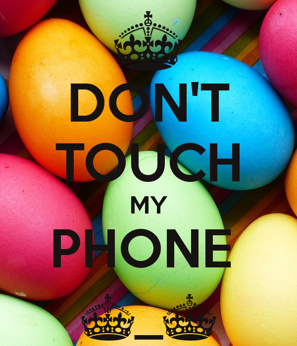 DONT TOUCH MY PHONE ^ ^   KEEP CALM AND CARRY ON Image Generator 600x700