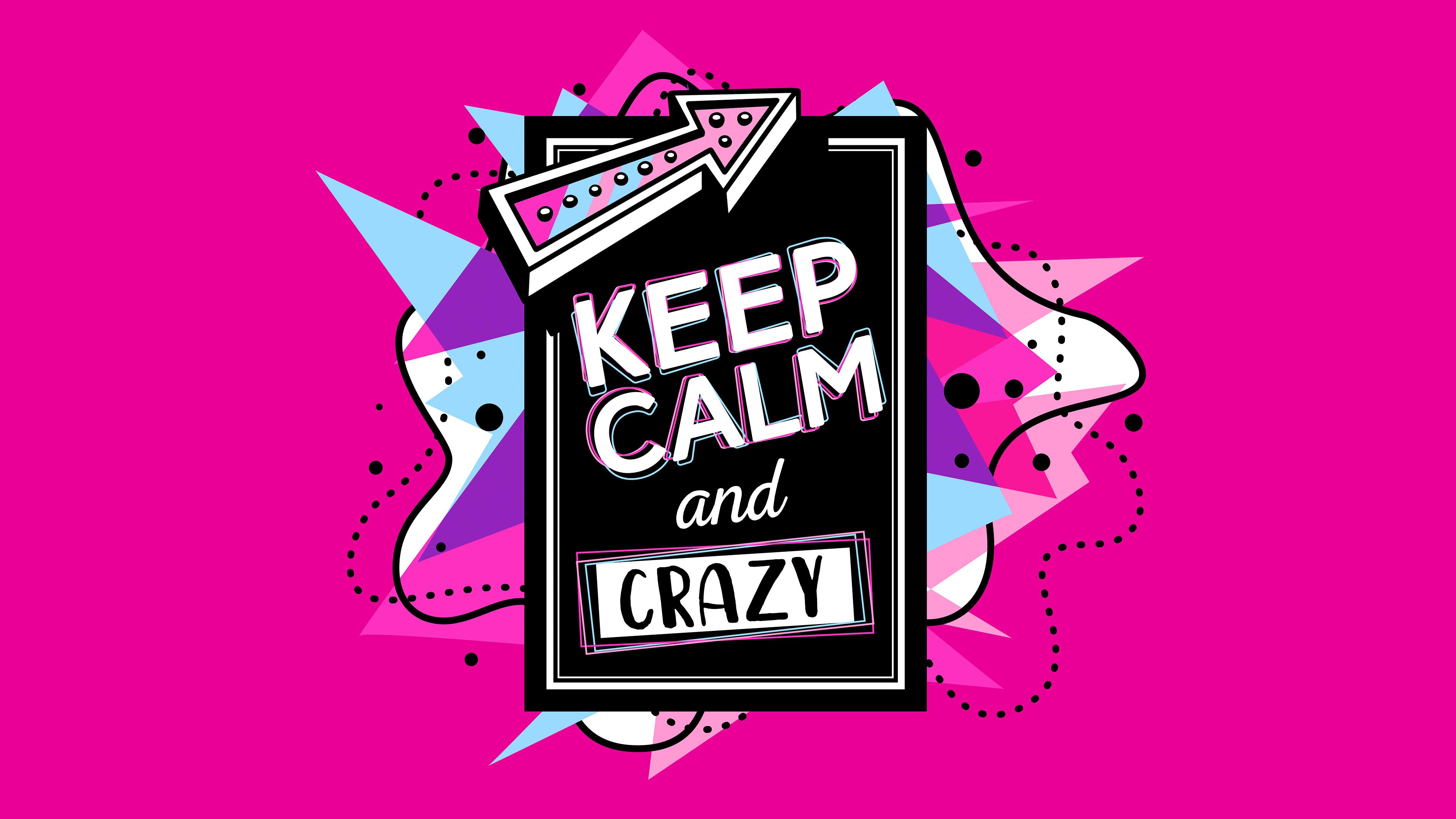 4K Keep Calm And Crazy Wallpaper HD 3840x2160