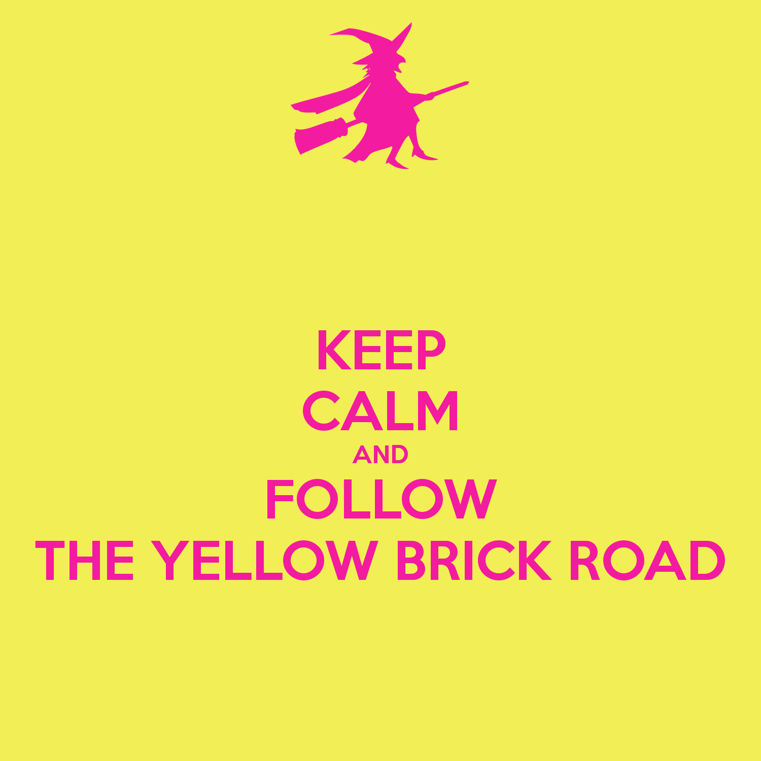 KEEP CALM AND FOLLOW THE YELLOW BRICK ROAD   KEEP CALM AND CARRY ON 1500x1500