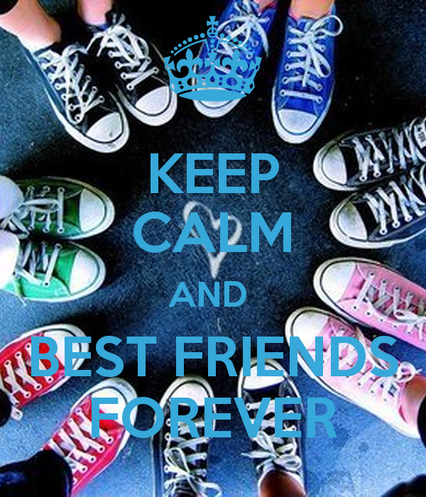 KEEP CALM AND BEST FRIENDS FOREVER   KEEP CALM AND CARRY ON Image 600x700
