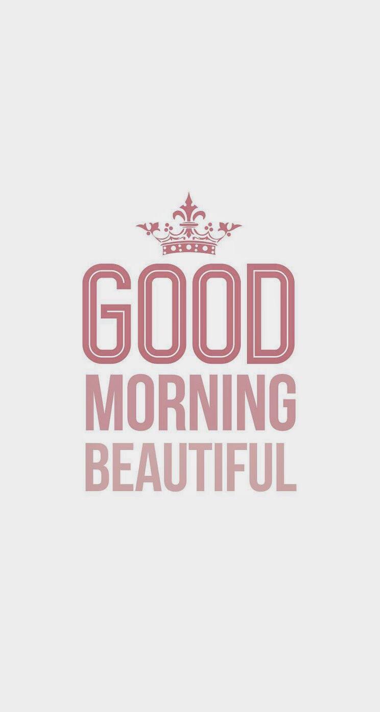 Good Morning Beautiful iPhone 6 Plus HD Wallpaper iPod Wallpaper HD 744x1392
