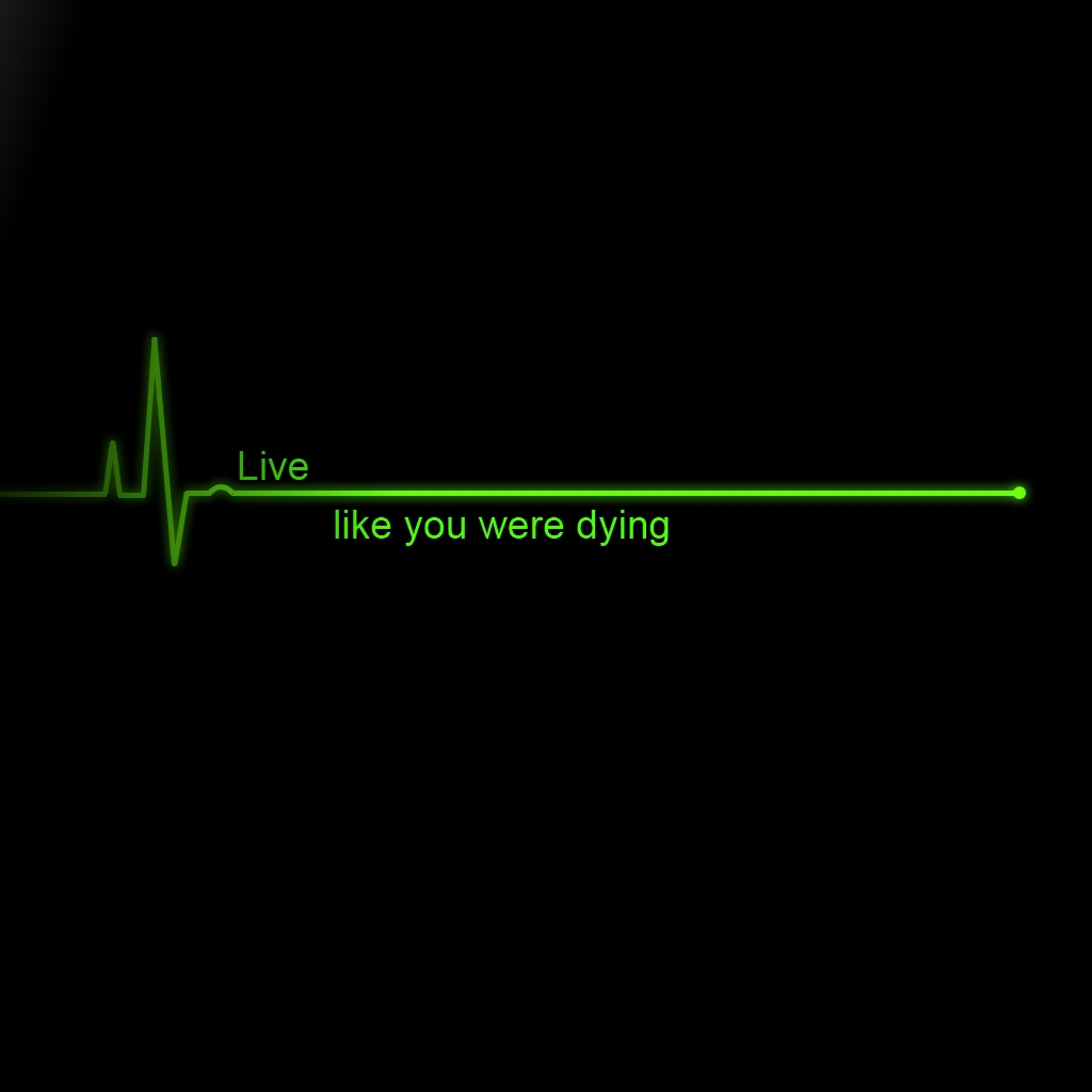 Live Like You Were Dying iPad Wallpaper Download iPhone Wallpapers 1024x1024