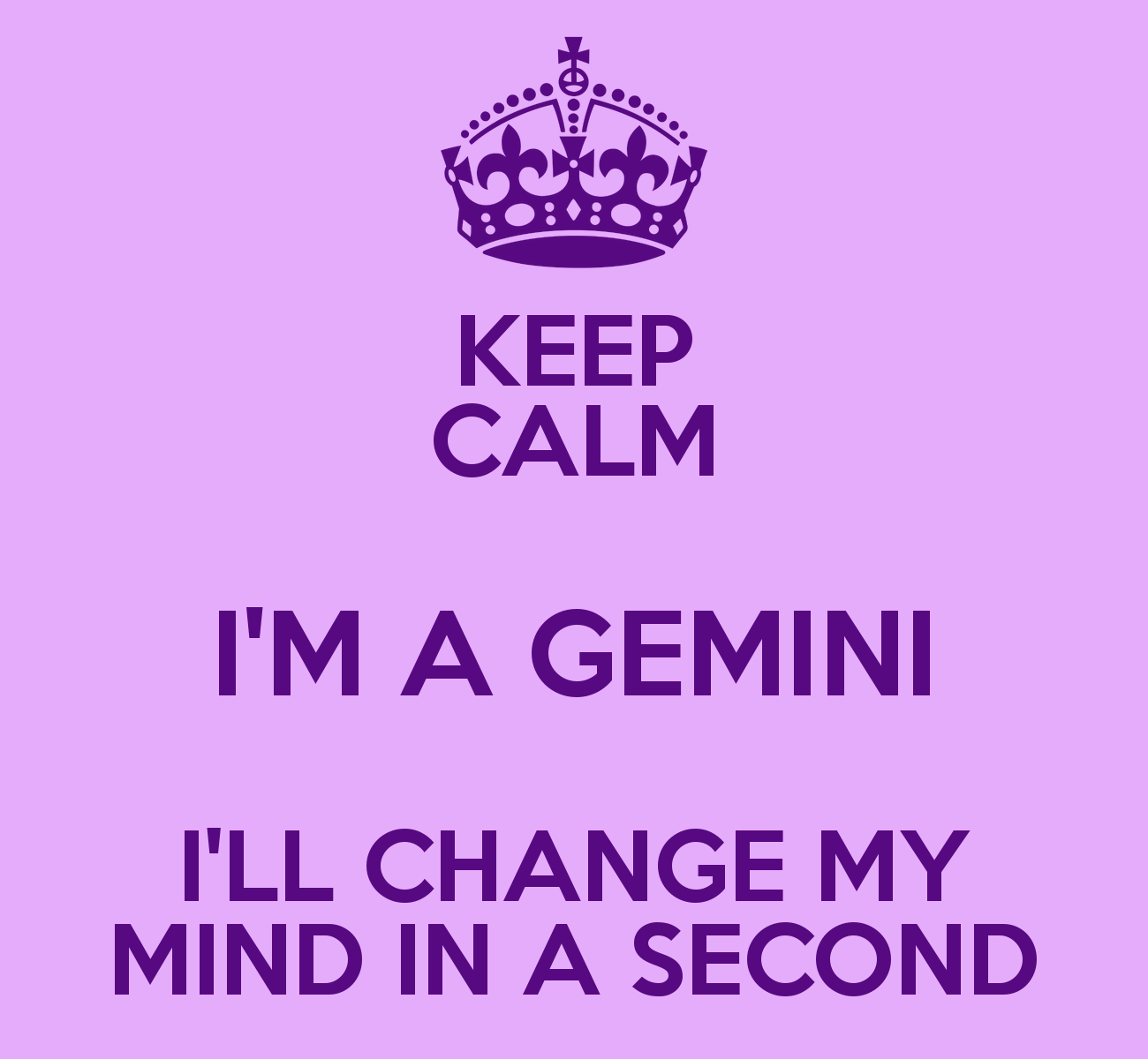 KEEP CALM IM A GEMINI ILL CHANGE MY MIND IN A SECOND   KEEP CALM AND 1300x1200