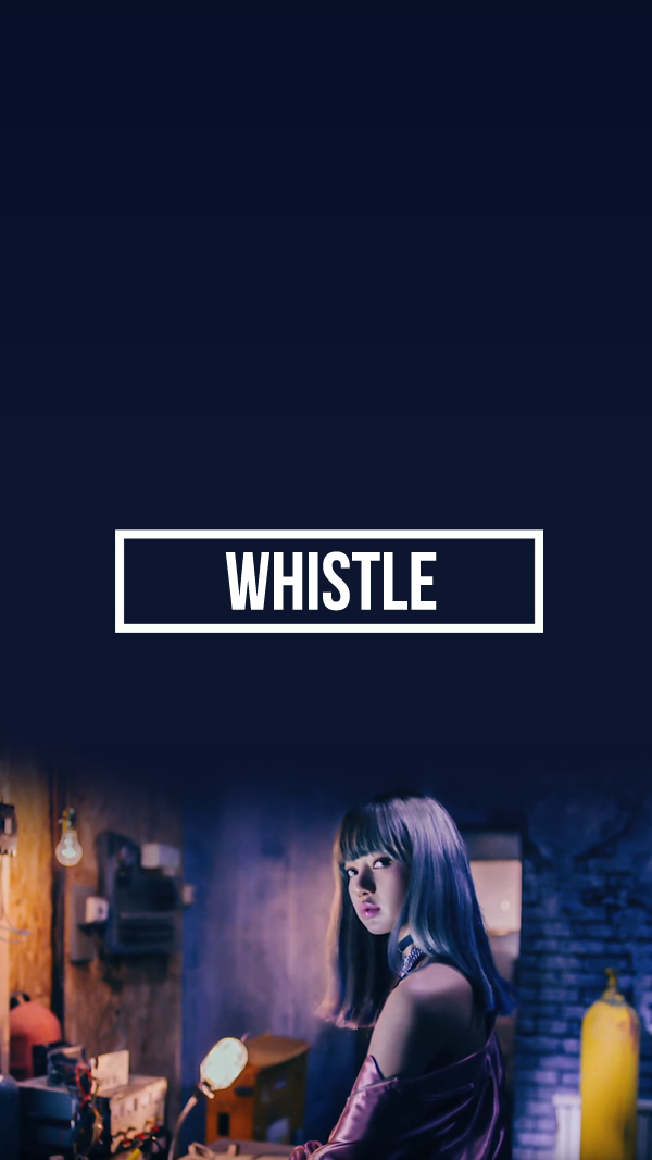YG Lockscreen World BLACKPINK WHISTLE Lockscreen Wallpaper 600x1067