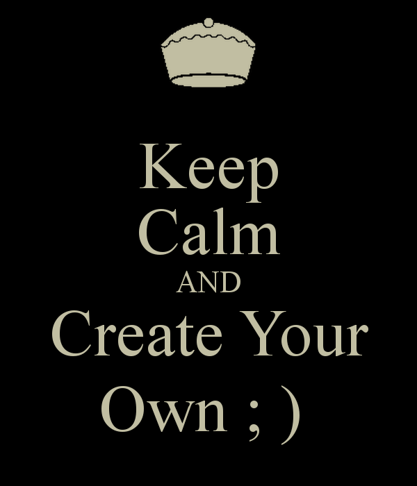 Keep Calm AND Create Your Own   KEEP CALM AND CARRY ON Image 600x700