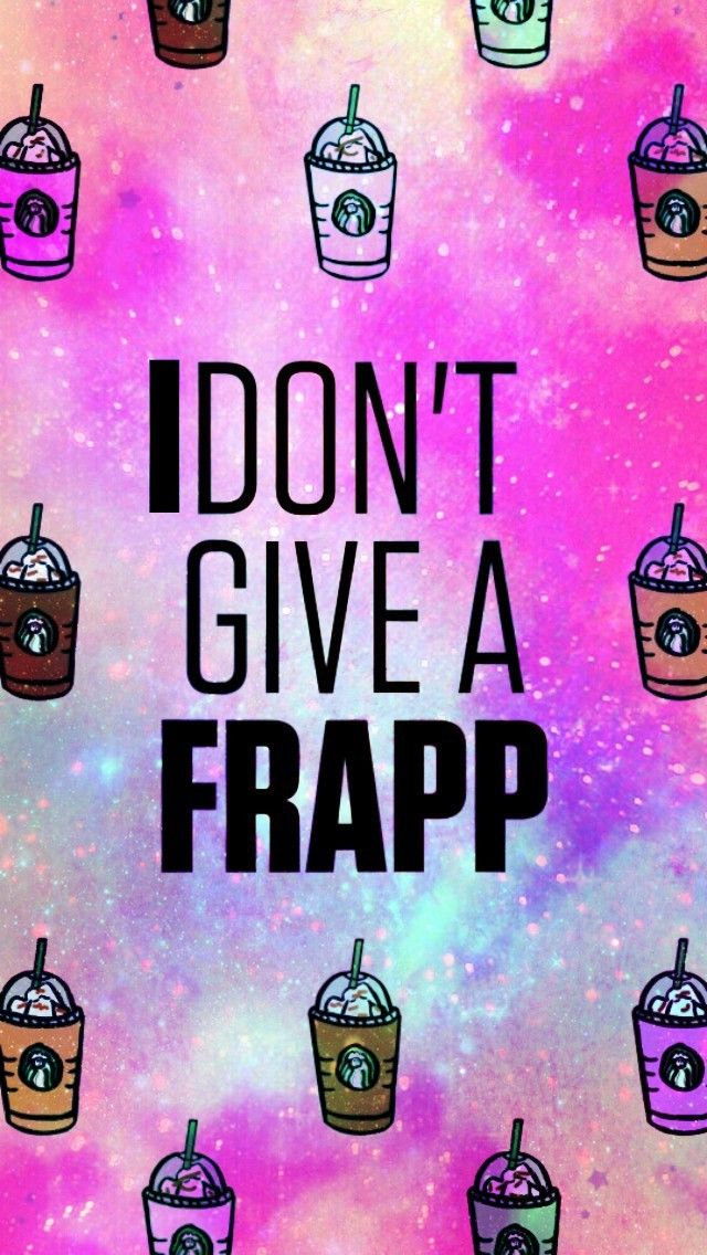 I Dont Give A Frapp designed by me Kaylynn Pretty wallpapers 640x1136