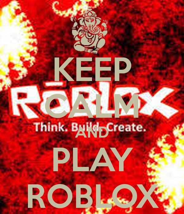 KEEP CALM AND PLAY ROBLOX   KEEP CALM AND CARRY ON Image Generator 600x700