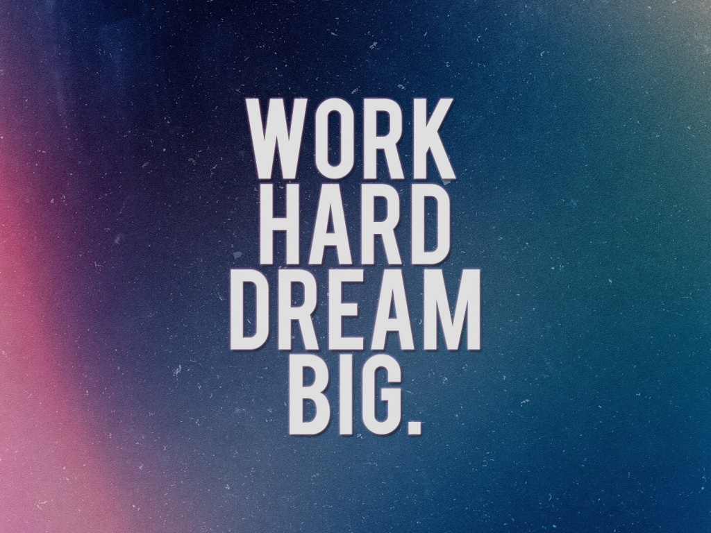 1024x768 Work Hard Dream Big desktop PC and Mac wallpaper 1024x768