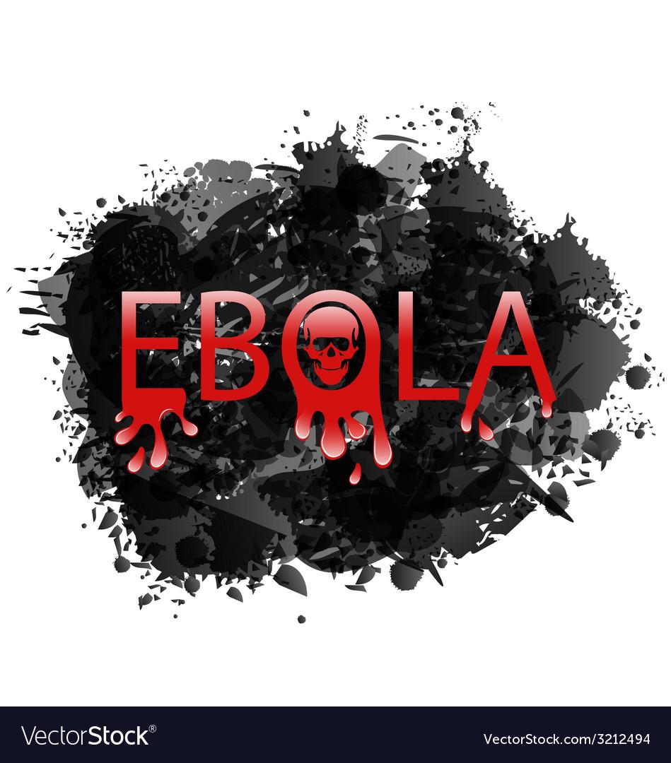 Warning epidemic Ebola virus grunge background Vector Image 949x1080