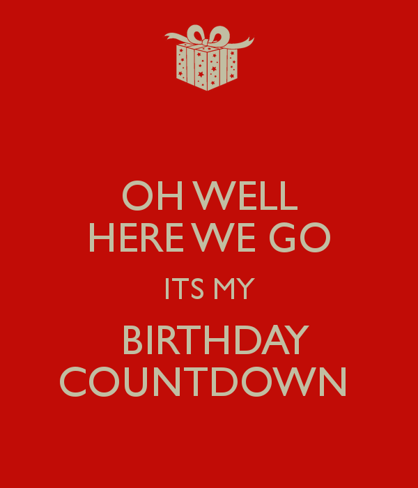 OH WELL HERE WE GO ITS MY BIRTHDAY COUNTDOWN   KEEP CALM AND CARRY ON 600x700