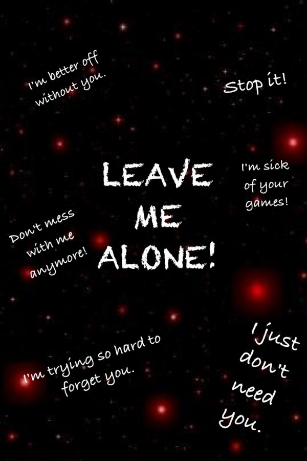 Please Just Leave Me Alone Quotes Braderva Doceinfo