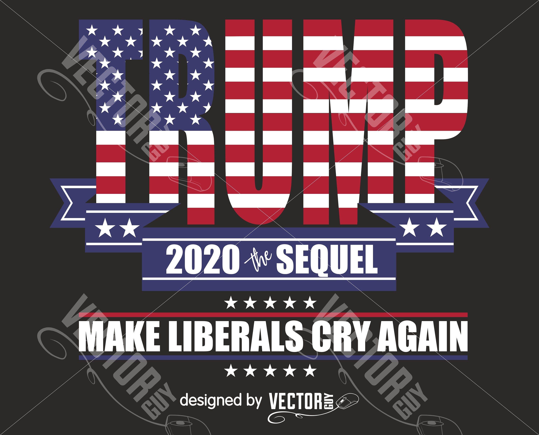 Trump 2020 The Sequel Make Liberals Cry Again SVG Vector File 3000x2419