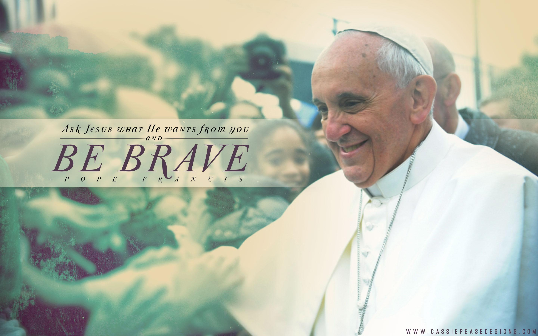Pope Francis Be Brave Desktop Wallpaper Cassie Pease Designs 2880x1800