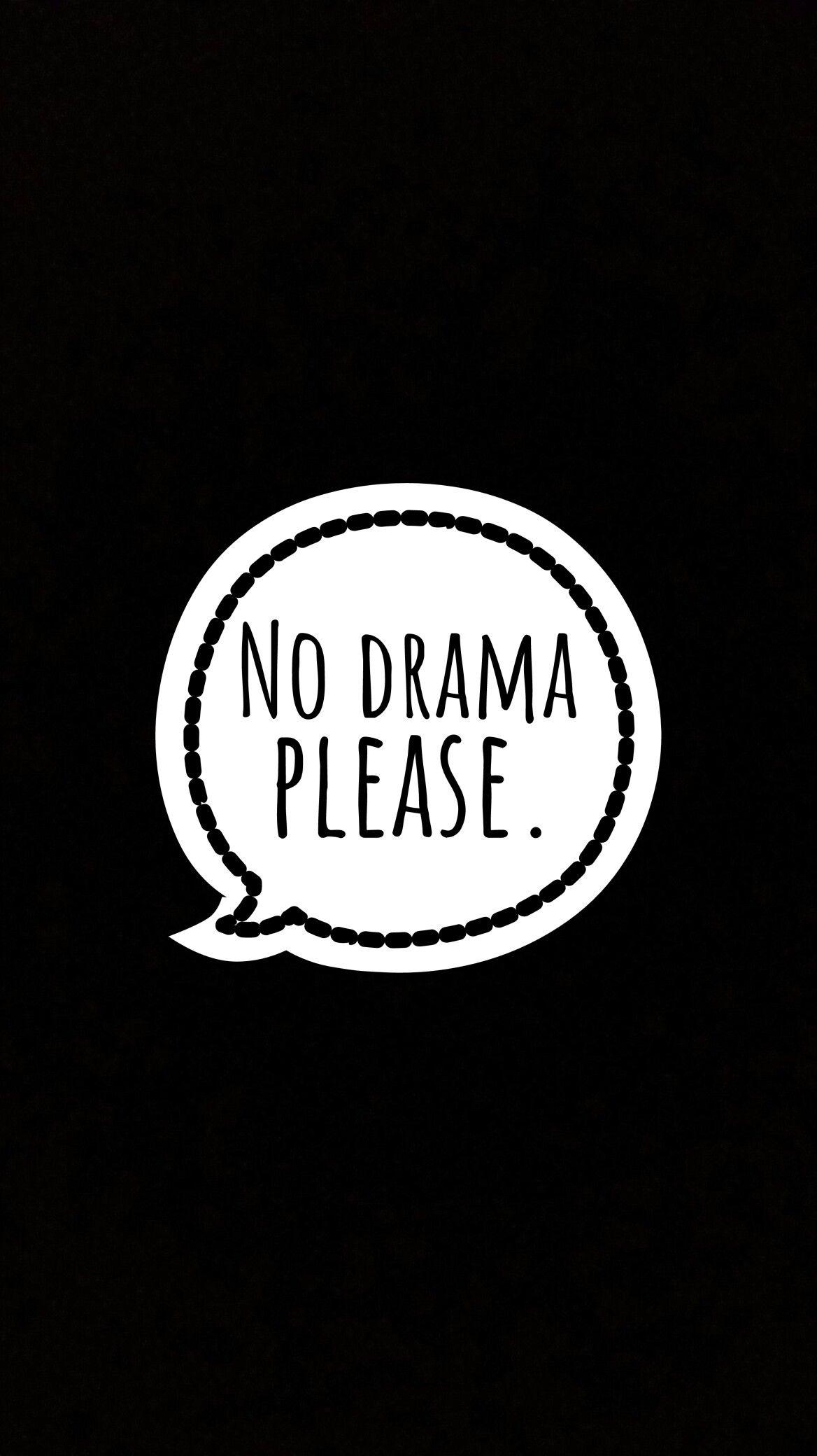 No drama please wallpaper I want a studio Drama quotes 1168x2080