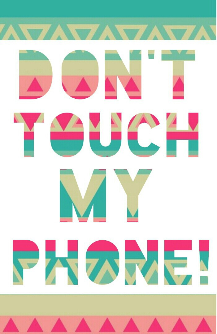 Dont Touch My Phone We Heart It