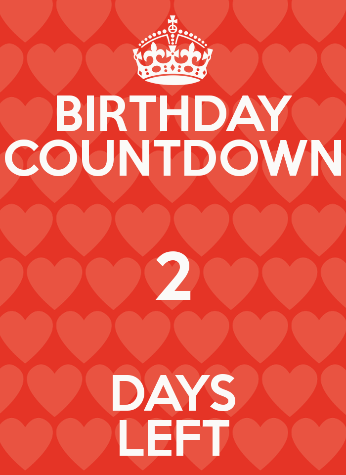 BIRTHDAY COUNTDOWN 2 DAYS LEFT   KEEP CALM AND CARRY ON Image 700x960