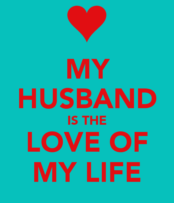 MY HUSBAND IS THE LOVE OF MY LIFE Poster annaturner96995 Keep Calm 600x700