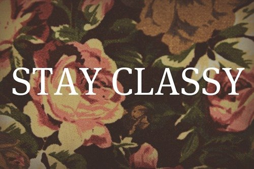 photography quote flowers floral classy stay classy decorative 500x333