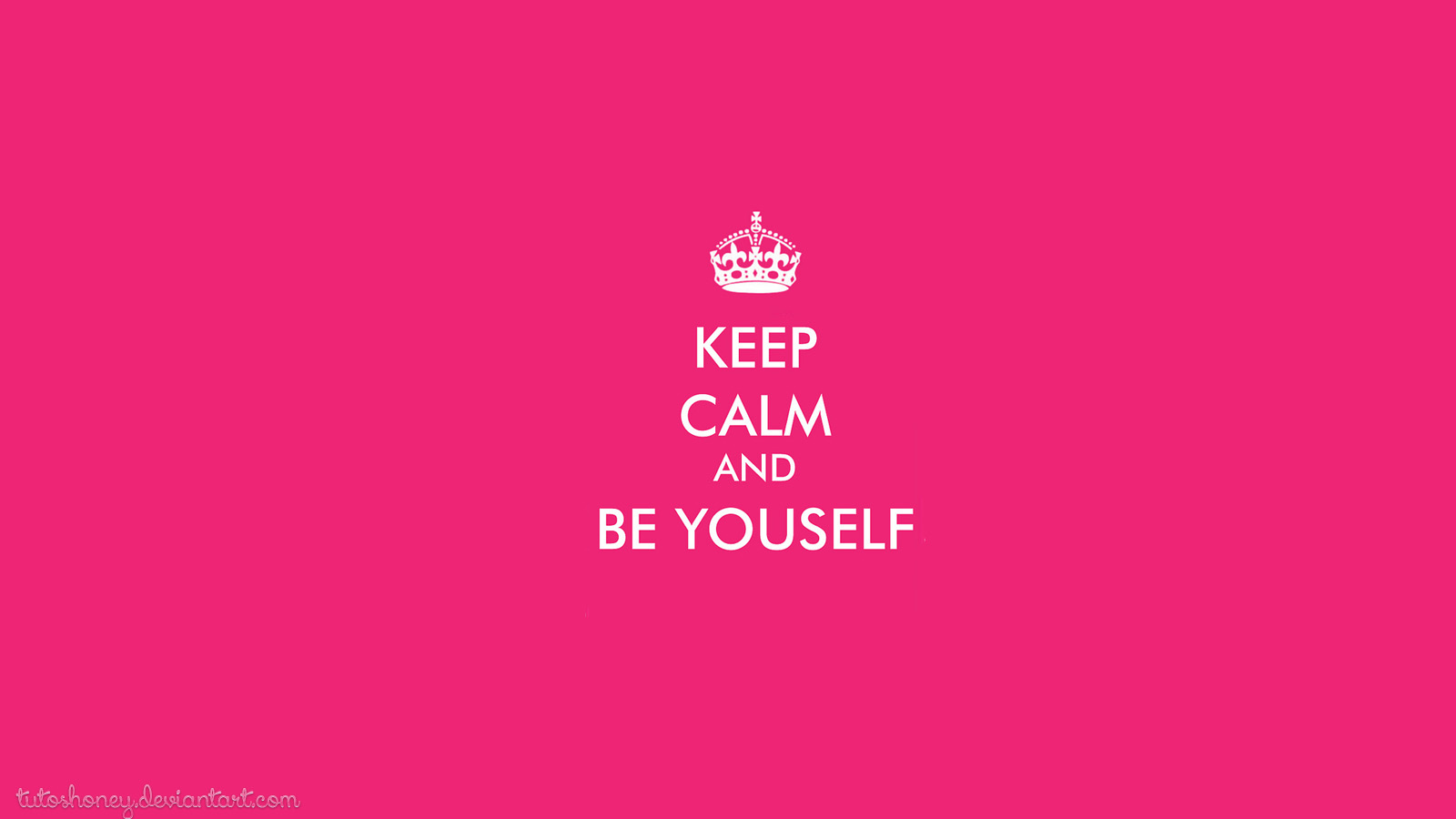 Keep Calm and be Yourself Wallpaper by TutosHoney 1600x900