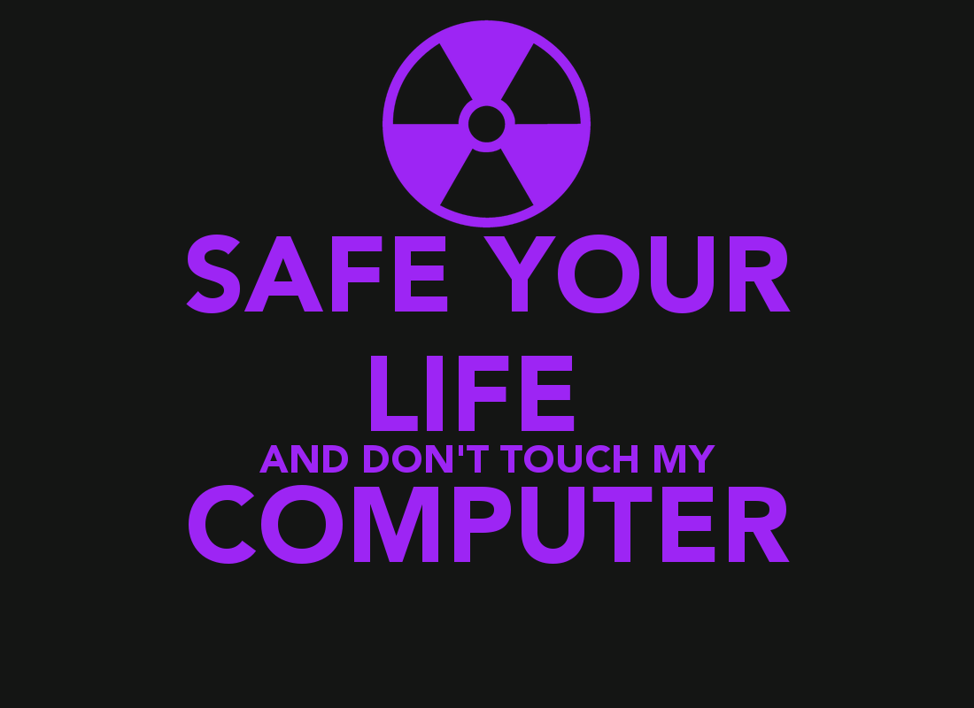 SAFE YOUR LIFE AND DONT TOUCH MY COMPUTER KEEP CALM AND CARRY ON 1100x800