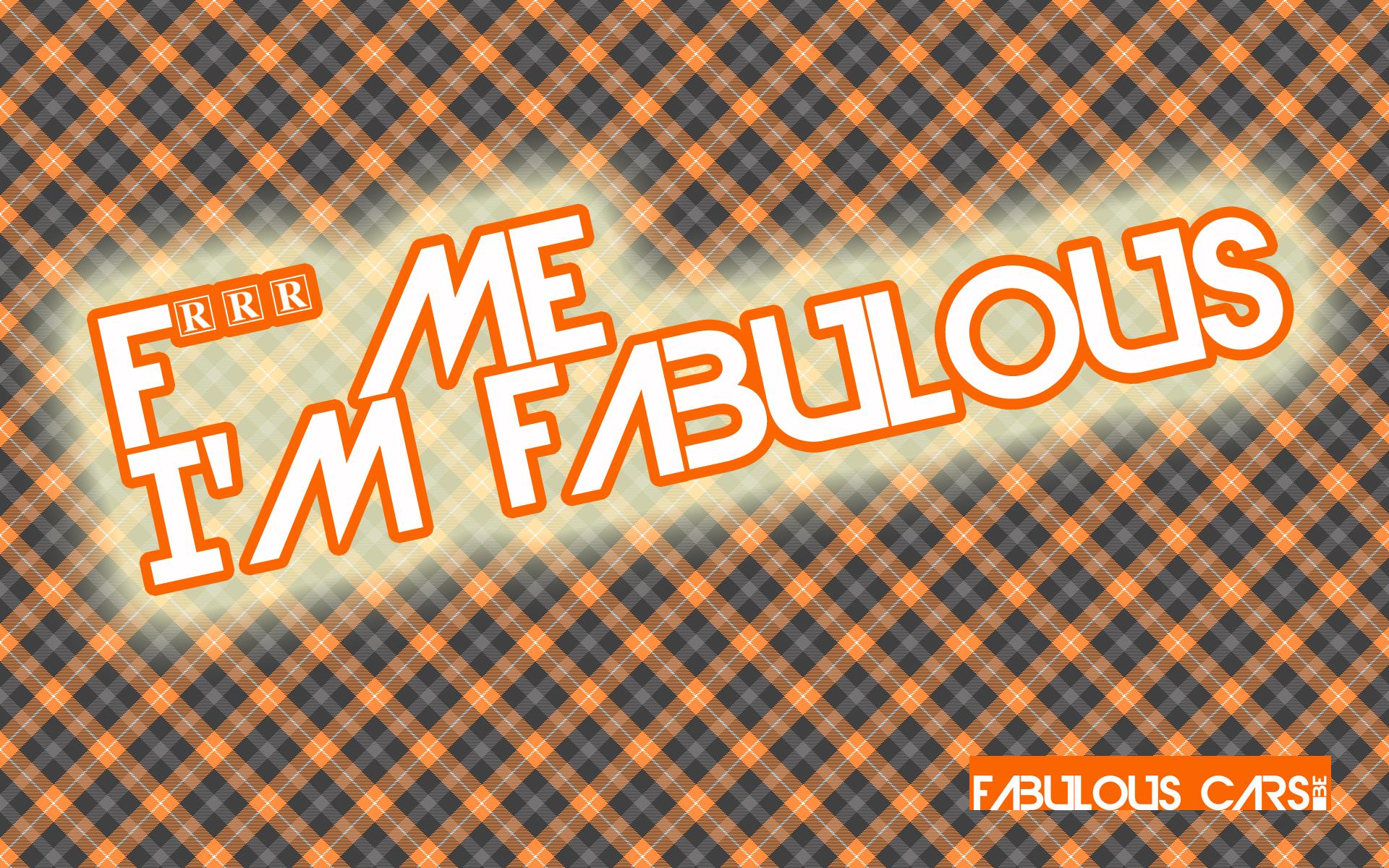 Me Im Fabulous Wallpaper Fabulous Carsbe 1920x1200